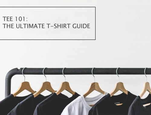 TEE 101: THE ULTIMATE T-SHIRT GUIDE